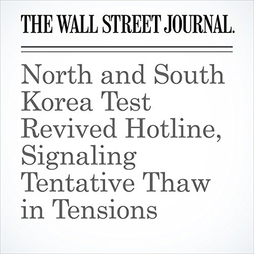 North and South Korea Test Revived Hotline, Signaling Tentative Thaw in Tensions copertina