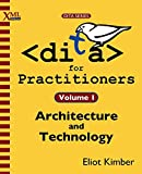 DITA for Practitioners Volume 1: Architecture and Technology - Eliot Kimber
