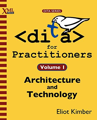 Compare Textbook Prices for DITA for Practitioners Volume 1: Architecture and Technology  ISBN 9781937434069 by Kimber, Eliot