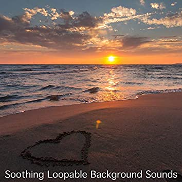 Soothing Loopable Background Sounds