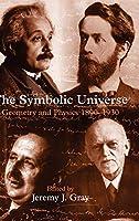 The Symbolic Universe: Geometry and Physics 1890-1930