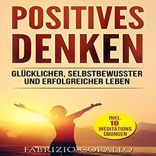 Positives Denken: Glücklicher, selbstbewusster und erfolgreicher leben Titelbild