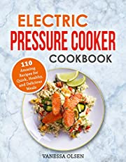 Electric Pressure Cooker Cookbook: 110 Amazing Recipes for Quick, Healthy, and Delicious Pressure Cooker Meals