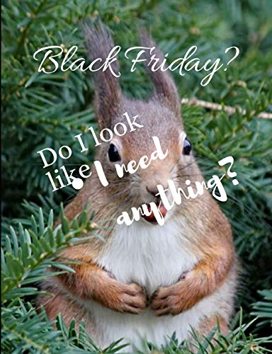 Black friday?: Black Friday? Do i look like i need anything? journal/notebook/planner 50 pages wish list
