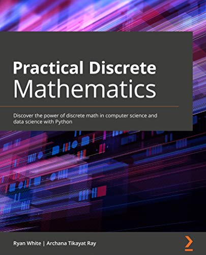 Practical Discrete Mathematics: Discover the power of discrete math in computer science and data science with Python
