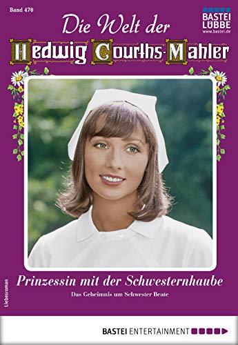 Die Welt der Hedwig Courths-Mahler 470 - Liebesroman: Prinzessin mit der Schwesternhaube