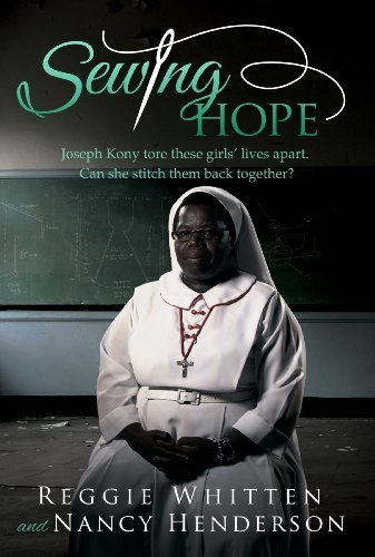 Cheapest Price! Sewing Hope Joseph Kony Tore These Girls' Lives Apart. Can She Stitch Them Back Toge...