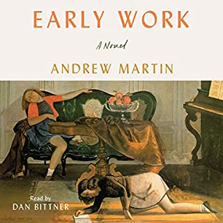 Early Work     A Novel              By:                                                                                                                                 Andrew Martin                               Narrated by:                                                                                                                                 Dan Bittner                      Length: 6 hrs and 48 mins     39 ratings     Overall 3.1