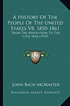 A History of the People of the United States V8, 1850-1861: From the Revolution to the Civil War (1913)