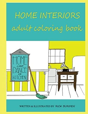 Home Interiors Adult Coloring Book: Home Is Where You Dance In The Kitchen by Richard D Burden Jr (2016-10-05)