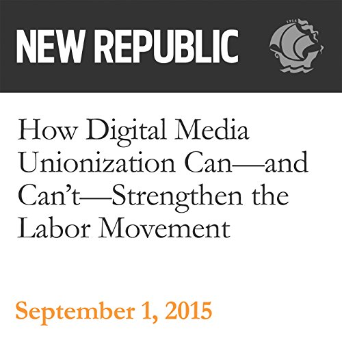 How Digital Media Unionization Can - and Can't - Strengthen the Labor Movement audiobook cover art