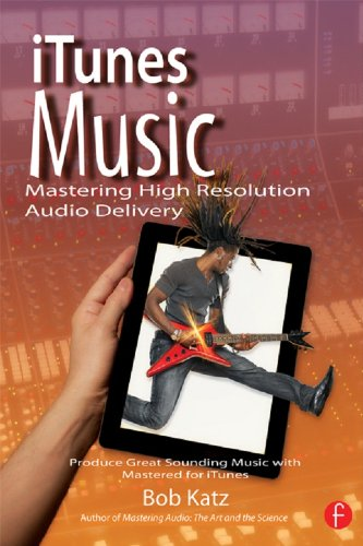 iTunes Music: Mastering High Resolution Audio Delivery: Produce Great Sounding Music with Mastered for iTunes (English Edition)