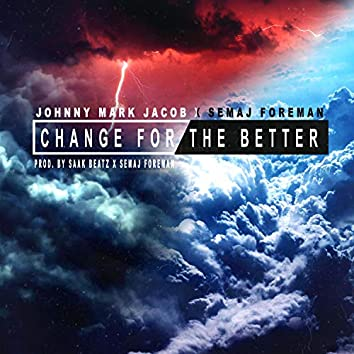Change for the Better (feat. Semaj Foreman)