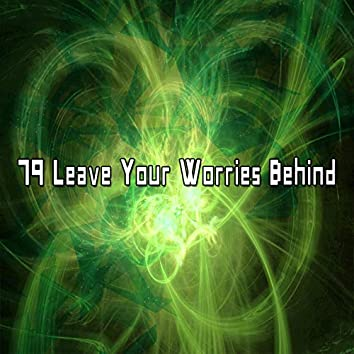 79 Leave Your Worries Behind