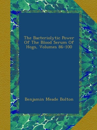The Bacteriolytic Power Of The Blood Serum Of Hogs, Volumes 86-100