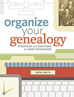 Organize Your Genealogy: Strategies and Solutions for Every Researcher by [Drew Smith]