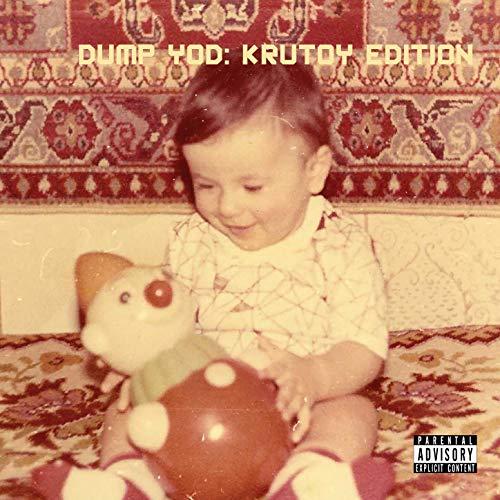 Dump YOD: Krutoy Edition [Explicit]