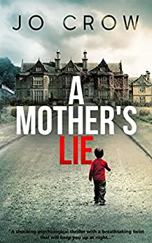 A Mother's Lie: A shocking psychological thriller with a breathtaking twist that will keep you up at night (The Secrets of Suburbia Book 1) by [Jo Crow]