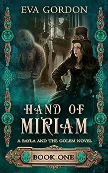 Hand of Miriam (A Bayla and the Golem Novel Book 1) by [Eva Gordon]