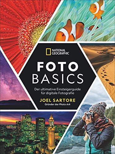 National Geographic: Foto-Basics - Der ultimative Einsteigerguide für digitale Fotografie. Fotografieren lernen von Joel Sartore, einem der besten ... der Welt. Alle Grundlagen, Tipps und Tricks.
