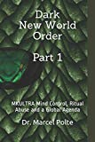 Dark New World Order Part 1: MKULTRA Mind Control, Ritual Abuse and a Global Agenda