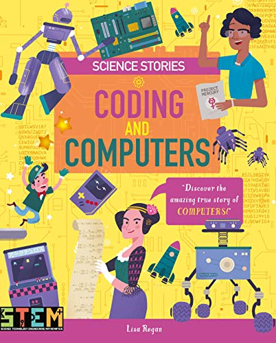 Coding and Computers: Discover the Amazing True Story of Computers! (Science Stories)