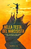 Nella testa del narcisista: Come usare le sue armi per sconfiggerlo