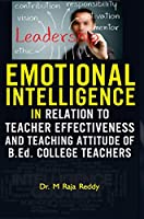 EMOTIONAL INTELLIGENCE IN RELATION TO TEACHER EFFECTIVENESS AND TEACHING ATTITUDE OF B.Ed. COLLEGE TEACHERS