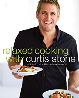 Relaxed Cooking with Curtis Stone: Recipes to Put You in My Favorite Mood: A Cookbook