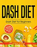 Dash Diet: Dash Diet for Beginners: Dash Diet Cookbook with 21 Days Dash Diet Meal Plan to Lose Weight and Lower Your Blood Pressure (Dash Diet Cookbooks 1)