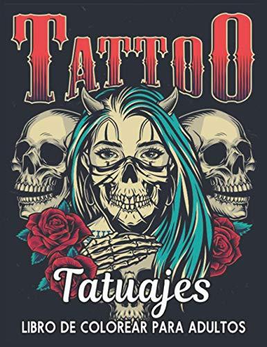 Libro de Colorear para Adultos Tatuajes: un Aliviar el Estrés Libro de Colorear de Adultos Regalo increíble para los amantes de los tatuajes 50 ... relajantes de una cara para hombres y mujeres