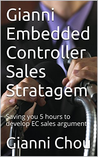 Gianni Embedded Controller Sales Stratagem: Saving you 5 hours to develop EC sales argument (English Edition)