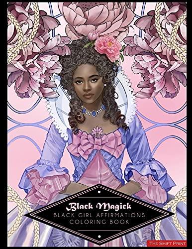 Black Magick: The Black Girl Affirmations Coloring Book: The Black Girl Affirmations Coloring Book