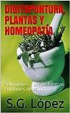 DIGITOPUNTURA, PLANTAS Y HOMEOPATÍA: Soluciones a 20 problemas comunes de salud