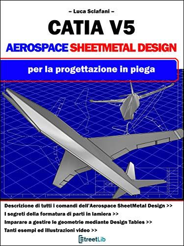 CATIA V5 - AEROSPACE Sheet Metal Design: per la progettazione in piega (Italian...
