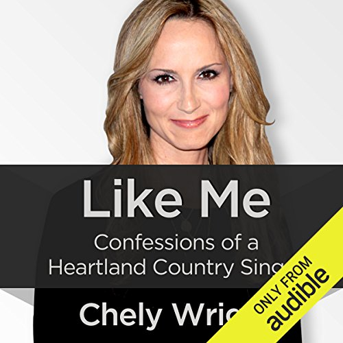 Like Me     Confessions of a Heartland Country Singer              By:                                                                                                                                 Chely Wright                               Narrated by:                                                                                                                                 Sarah Zimmerman                      Length: 8 hrs and 24 mins     67 ratings     Overall 4.6