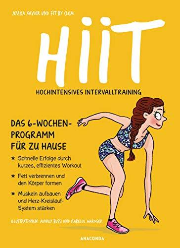 HIIT - Hochintensives Intervalltraining: Das 6-Wochen-Programm für zu Hause