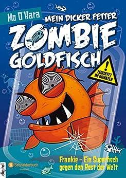 Mein dicker fetter Zombie-Goldfisch, Band 06: Frankie - Ein Superfisch gegen den Rest der Welt (German Edition) by [Mo O'Hara, Diana Steinbrede]