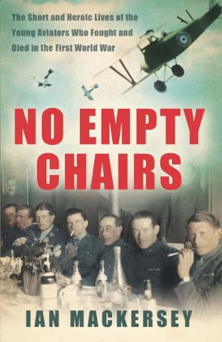 No Empty Chairs: The Short and Heroic Lives of the Young Aviators Who Fought and Died in the First World War (English Edition)