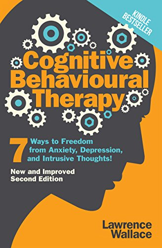 Cognitive Behavioral Therapy: 7 Ways to Freedom from Anxiety, Depression, and Intrusive Thoughts