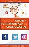 APRENDE A ESPIAR A TU COMPETENCIA EN LA GUERRA DIGITAL: Guí