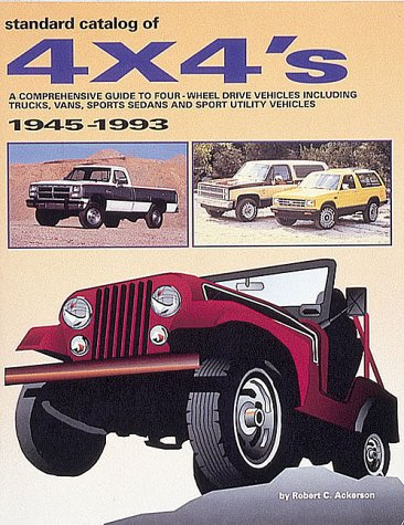 Standard Catalog of 4 x 4's, 1945-93: A Comprehensive Guide to Four-wheel Drive Vehicles Including Trucks, Vans, Sports Sedans and Sport Utility Vehicles
