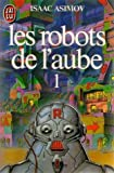 Les robots de l'aube, Tome 1 - J'ai Lu - 06/07/2000