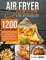 Air Fryer Cookbook for Beginners: : 1200 Air Fryer Recipes Affordable For Advanced Users And Smart People on a Budget for Quick and Easy Meals.