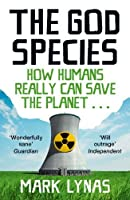 God Species: How the Planet Can Survive the Age of Humans by Mark Lynas(2012-02-01)