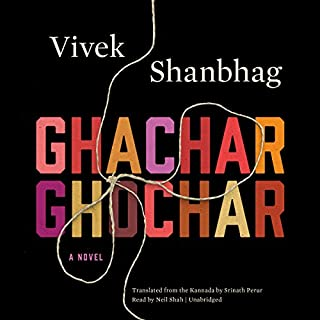 Ghachar Ghochar                   By:                                                                                                                                 Vivek Shanbhag,                                                                                        Srinath Perur - translation                               Narrated by:                                                                                                                                 Neil Shah                      Length: 2 hrs and 41 mins     51 ratings     Overall 4.2
