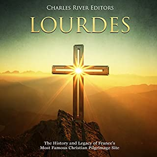 Lourdes: The History and Legacy of France's Most Famous Christian Pilgrimage Site cover art