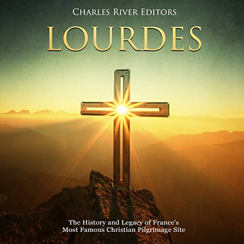 Lourdes: The History and Legacy of France's Most Famous Christian Pilgrimage Site audiobook cover art