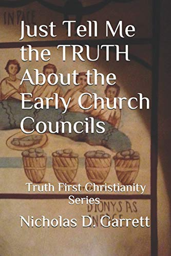 Just Tell Me the TRUTH About the Early Church Councils (Truth First Christianity Series, Band 3)