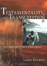 Testamentality, Transcryption: An Emotional Memoir of Jack Spicer